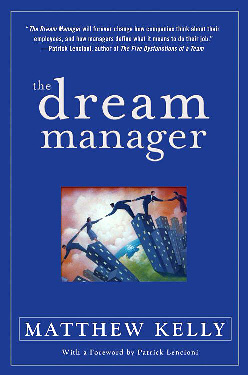 Increase Engagement by Managing Employees' Dreams - The Dream Manager by Matthew Kelly